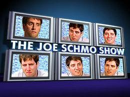 Joe Schmo even has a show!