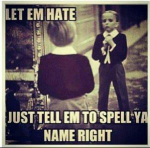 Let 'em hate, honey!